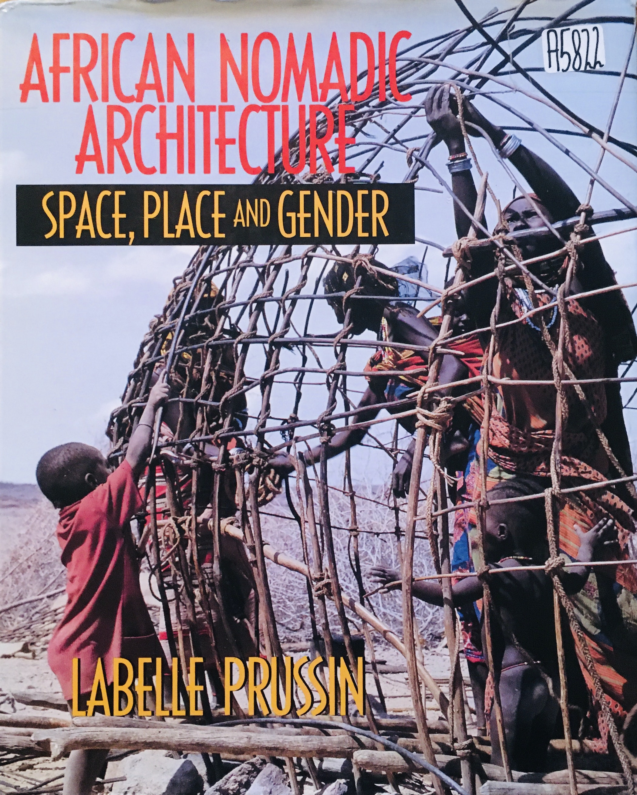 Labelle Prussin, African Nomadic Architecture: Space, Place and Gender